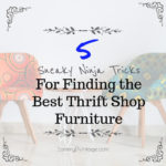 5 Sneaky Ninja Tricks for Finding the Best Thrift Shop Furniture